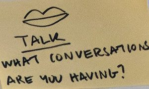 "Sticky note: ""Talk - what conversations are you having?"""